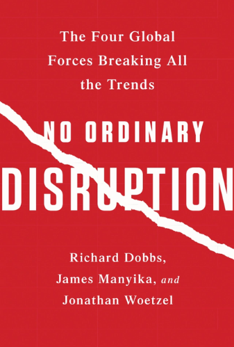 No Ordinary Disruption: The Four Global Forces Breaking Trends