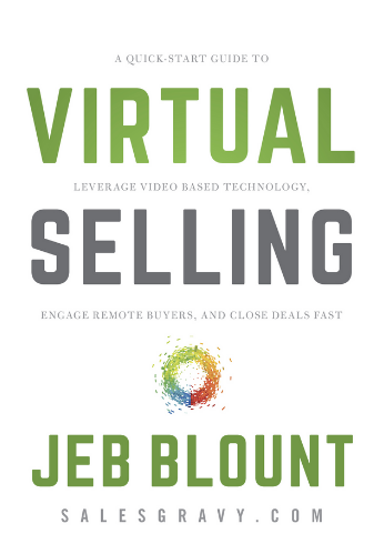Virtual Selling: A Quick-Start Guide to Leveraging Video, Technology, and Virtual Communication Channels to Engage Remote Buyers and Close Deals Fast